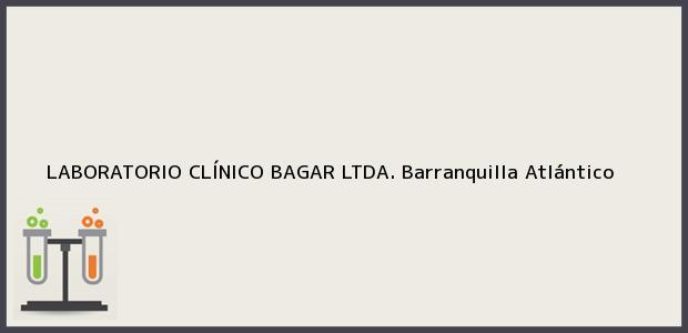 Teléfono, Dirección y otros datos de contacto para LABORATORIO CLÍNICO BAGAR LTDA., Barranquilla, Atlántico, Colombia