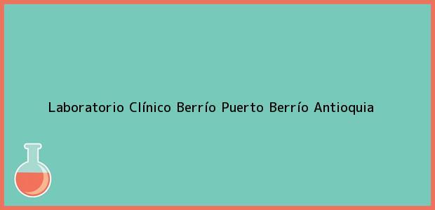 Teléfono, Dirección y otros datos de contacto para Laboratorio Clínico Berrío, Puerto Berrío, Antioquia, Colombia