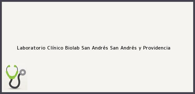Teléfono, Dirección y otros datos de contacto para Laboratorio Clínico Biolab, San Andrés, San Andrés y Providencia, Colombia