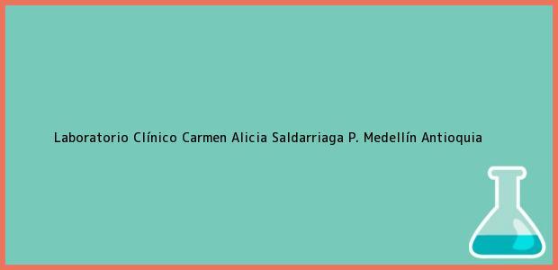Teléfono, Dirección y otros datos de contacto para Laboratorio Clínico Carmen Alicia Saldarriaga P., Medellín, Antioquia, Colombia
