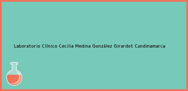 Teléfono, Dirección y otros datos de contacto para Laboratorio Clínico Cecilia Medina González, Girardot, Cundinamarca, Colombia