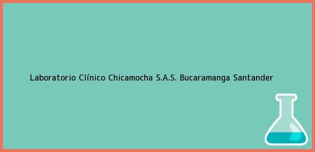 Teléfono, Dirección y otros datos de contacto para Laboratorio Clínico Chicamocha S.A.S., Bucaramanga, Santander, Colombia