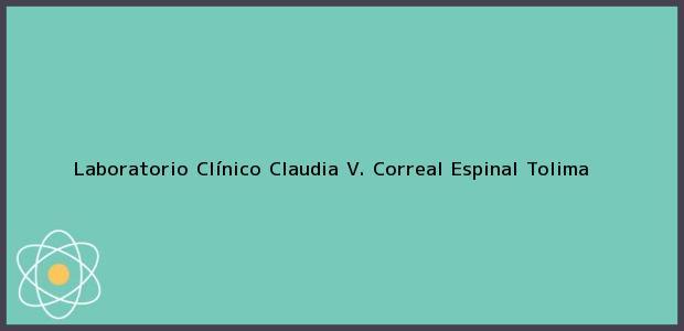 Teléfono, Dirección y otros datos de contacto para Laboratorio Clínico Claudia V. Correal, Espinal, Tolima, Colombia