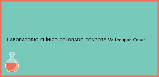 Teléfono, Dirección y otros datos de contacto para LABORATORIO CLÍNICO COLORADO CONGOTE, Valledupar, Cesar, Colombia