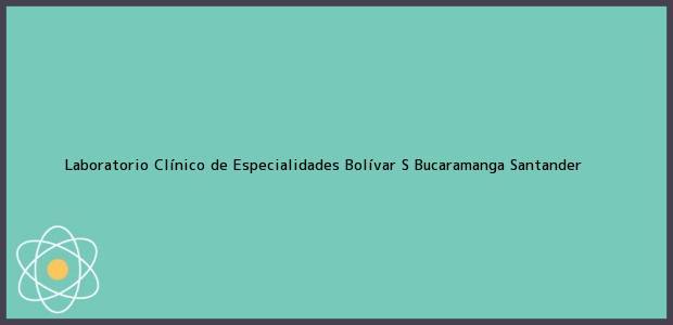 Teléfono, Dirección y otros datos de contacto para Laboratorio Clínico de Especialidades Bolívar S, Bucaramanga, Santander, Colombia