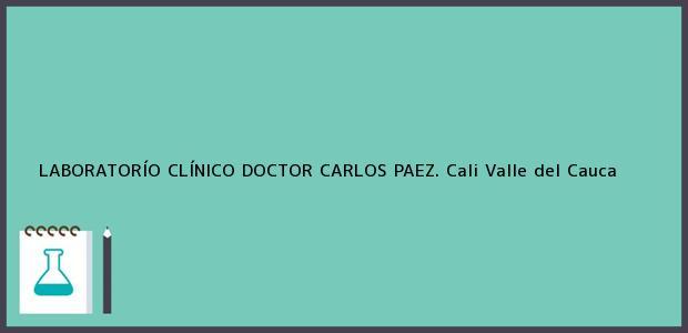Teléfono, Dirección y otros datos de contacto para LABORATORÍO CLÍNICO DOCTOR CARLOS PAEZ., Cali, Valle del Cauca, Colombia