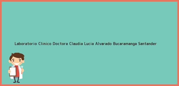 Teléfono, Dirección y otros datos de contacto para Laboratorio Clinico Doctora Claudia Lucia Alvarado, Bucaramanga, Santander, Colombia