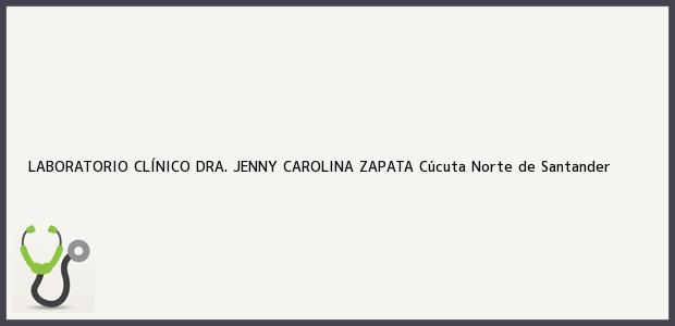 Teléfono, Dirección y otros datos de contacto para LABORATORIO CLÍNICO DRA. JENNY CAROLINA ZAPATA, Cúcuta, Norte de Santander, Colombia