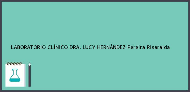 Teléfono, Dirección y otros datos de contacto para LABORATORIO CLÍNICO DRA. LUCY HERNÁNDEZ, Pereira, Risaralda, Colombia