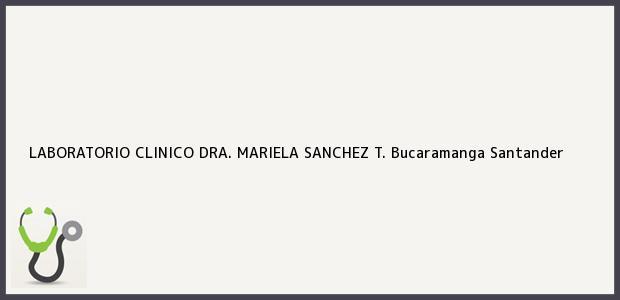 Teléfono, Dirección y otros datos de contacto para LABORATORIO CLINICO DRA. MARIELA SANCHEZ T., Bucaramanga, Santander, Colombia
