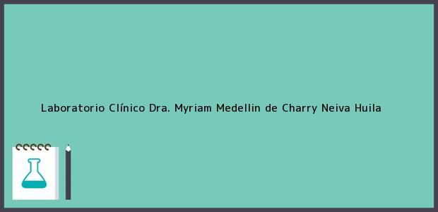 Teléfono, Dirección y otros datos de contacto para Laboratorio Clínico Dra. Myriam Medellin de Charry, Neiva, Huila, Colombia