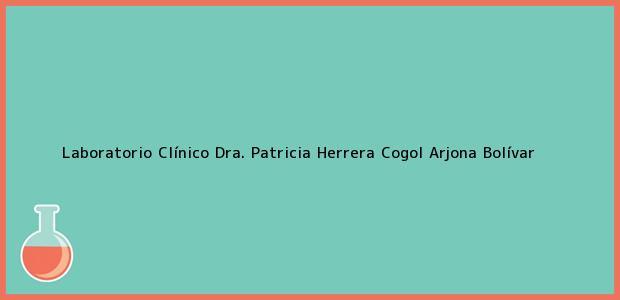 Teléfono, Dirección y otros datos de contacto para Laboratorio Clínico Dra. Patricia Herrera Cogol, Arjona, Bolívar, Colombia