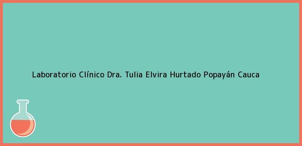 Teléfono, Dirección y otros datos de contacto para Laboratorio Clínico Dra. Tulia Elvira Hurtado, Popayán, Cauca, Colombia