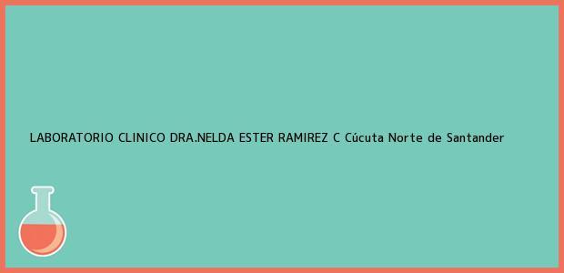 Teléfono, Dirección y otros datos de contacto para LABORATORIO CLINICO DRA.NELDA ESTER RAMIREZ C, Cúcuta, Norte de Santander, Colombia