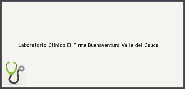 Teléfono, Dirección y otros datos de contacto para Laboratorio Clínico El Firme, Buenaventura, Valle del Cauca, Colombia