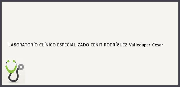 Teléfono, Dirección y otros datos de contacto para LABORATORÍO CLÍNICO ESPECIALIZADO CENIT RODRÍGUEZ, Valledupar, Cesar, Colombia