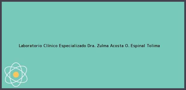 Teléfono, Dirección y otros datos de contacto para Laboratorio Clínico Especializado Dra. Zulma Acosta O., Espinal, Tolima, Colombia