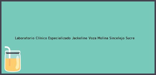 Teléfono, Dirección y otros datos de contacto para Laboratorio Clínico Especializado Jackeline Voza Molina, Sincelejo, Sucre, Colombia