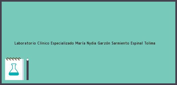 Teléfono, Dirección y otros datos de contacto para Laboratorio Clínico Especializado María Nydia Garzón Sarmiento, Espinal, Tolima, Colombia