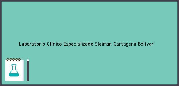Teléfono, Dirección y otros datos de contacto para Laboratorio Clínico Especializado Sleiman, Cartagena, Bolívar, Colombia