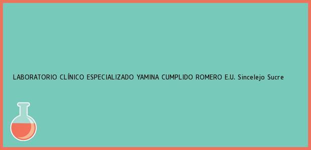 Teléfono, Dirección y otros datos de contacto para Laboratorio Clínico Especializado Yamina Cumplido Romero E.U., Sincelejo, Sucre, Colombia