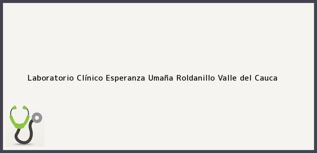 Teléfono, Dirección y otros datos de contacto para Laboratorio Clínico Esperanza Umaña, Roldanillo, Valle del Cauca, Colombia