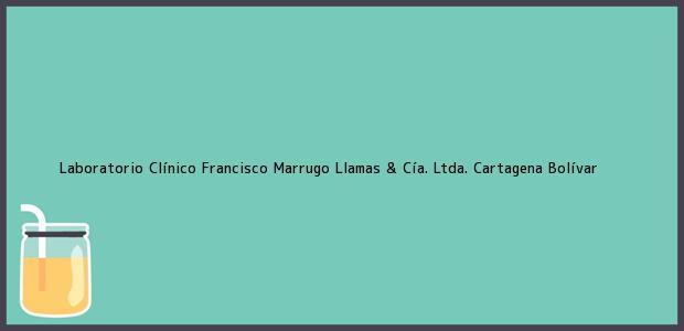 Teléfono, Dirección y otros datos de contacto para Laboratorio Clínico Francisco Marrugo Llamas & Cía. Ltda., Cartagena, Bolívar, Colombia