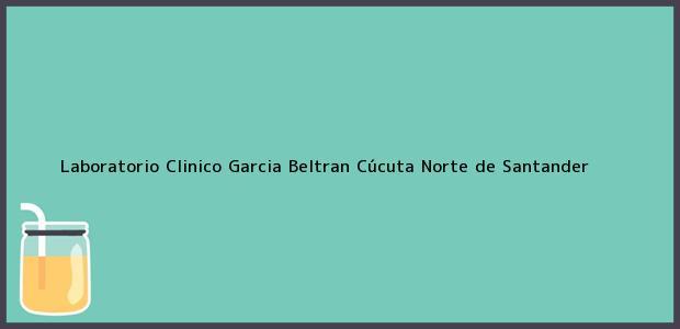 Teléfono, Dirección y otros datos de contacto para Laboratorio Clinico Garcia Beltran, Cúcuta, Norte de Santander, Colombia