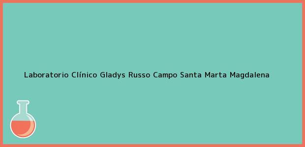 Teléfono, Dirección y otros datos de contacto para Laboratorio Clínico Gladys Russo Campo, Santa Marta, Magdalena, Colombia