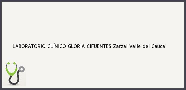 Teléfono, Dirección y otros datos de contacto para LABORATORIO CLÍNICO GLORIA CIFUENTES, Zarzal, Valle del Cauca, Colombia