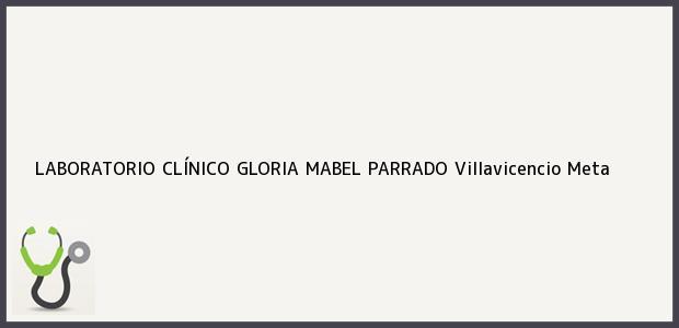 Teléfono, Dirección y otros datos de contacto para LABORATORIO CLÍNICO GLORIA MABEL PARRADO, Villavicencio, Meta, Colombia