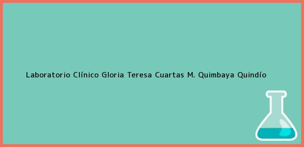 Teléfono, Dirección y otros datos de contacto para Laboratorio Clínico Gloria Teresa Cuartas M., Quimbaya, Quindío, Colombia