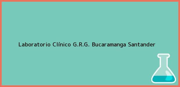 Teléfono, Dirección y otros datos de contacto para Laboratorio Clínico G.R.G., Bucaramanga, Santander, Colombia