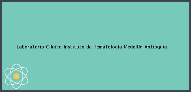 Teléfono, Dirección y otros datos de contacto para Laboratorio Clínico Instituto de Hematología, Medellín, Antioquia, Colombia