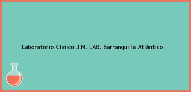 Teléfono, Dirección y otros datos de contacto para Laboratorio Clinico J.M. LAB., Barranquilla, Atlántico, Colombia