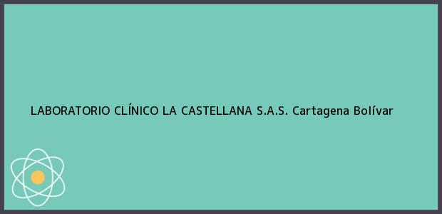 Teléfono, Dirección y otros datos de contacto para LABORATORIO CLÍNICO LA CASTELLANA S.A.S., Cartagena, Bolívar, Colombia