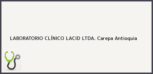Teléfono, Dirección y otros datos de contacto para LABORATORIO CLÍNICO LACID LTDA., Carepa, Antioquia, Colombia