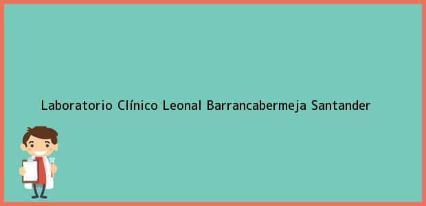 Teléfono, Dirección y otros datos de contacto para Laboratorio Clínico Leonal, Barrancabermeja, Santander, Colombia