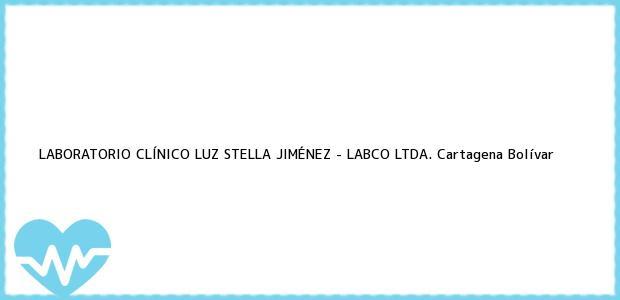 Teléfono, Dirección y otros datos de contacto para LABORATORIO CLÍNICO LUZ STELLA JIMÉNEZ - LABCO LTDA., Cartagena, Bolívar, Colombia