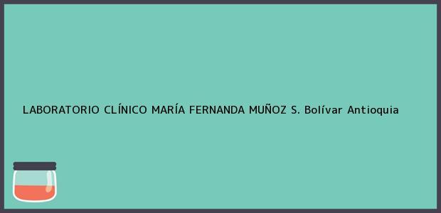 Teléfono, Dirección y otros datos de contacto para LABORATORIO CLÍNICO MARÍA FERNANDA MUÑOZ S., Bolívar, Antioquia, Colombia