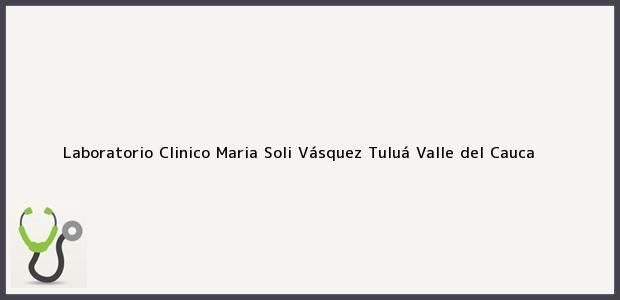 Teléfono, Dirección y otros datos de contacto para Laboratorio Clinico Maria Soli Vásquez, Tuluá, Valle del Cauca, Colombia