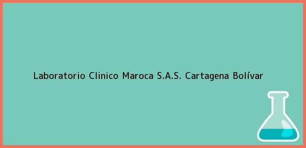 Teléfono, Dirección y otros datos de contacto para Laboratorio Clinico Maroca S.A.S., Cartagena, Bolívar, Colombia