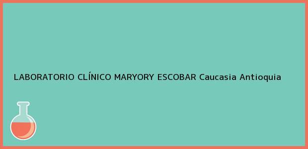 Teléfono, Dirección y otros datos de contacto para LABORATORIO CLÍNICO MARYORY ESCOBAR, Caucasia, Antioquia, Colombia