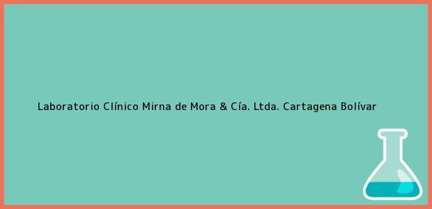 Teléfono, Dirección y otros datos de contacto para Laboratorio Clínico Mirna de Mora & Cía. Ltda., Cartagena, Bolívar, Colombia