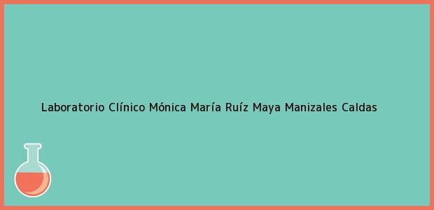Teléfono, Dirección y otros datos de contacto para Laboratorio Clínico Mónica María Ruíz Maya, Manizales, Caldas, Colombia