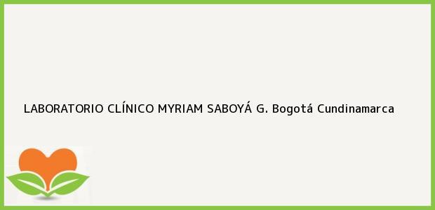 Teléfono, Dirección y otros datos de contacto para LABORATORIO CLÍNICO MYRIAM SABOYÁ G., Bogotá, Cundinamarca, Colombia