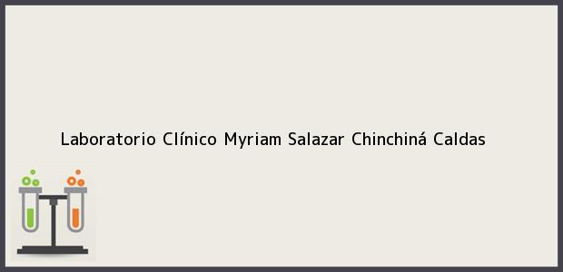Teléfono, Dirección y otros datos de contacto para Laboratorio Clínico Myriam Salazar, Chinchiná, Caldas, Colombia