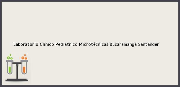 Teléfono, Dirección y otros datos de contacto para Laboratorio Clínico Pediátrico Microtécnicas, Bucaramanga, Santander, Colombia