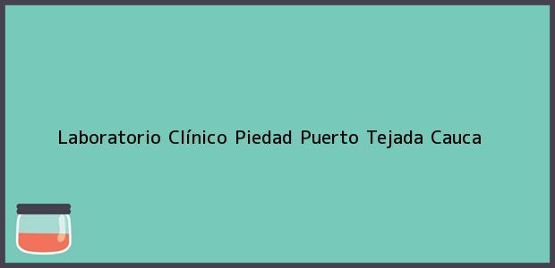Teléfono, Dirección y otros datos de contacto para Laboratorio Clínico Piedad, Puerto Tejada, Cauca, Colombia
