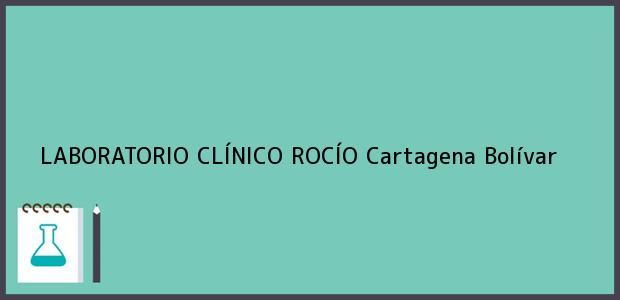 Teléfono, Dirección y otros datos de contacto para LABORATORIO CLÍNICO ROCÍO, Cartagena, Bolívar, Colombia